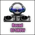 Round Dj SHOW